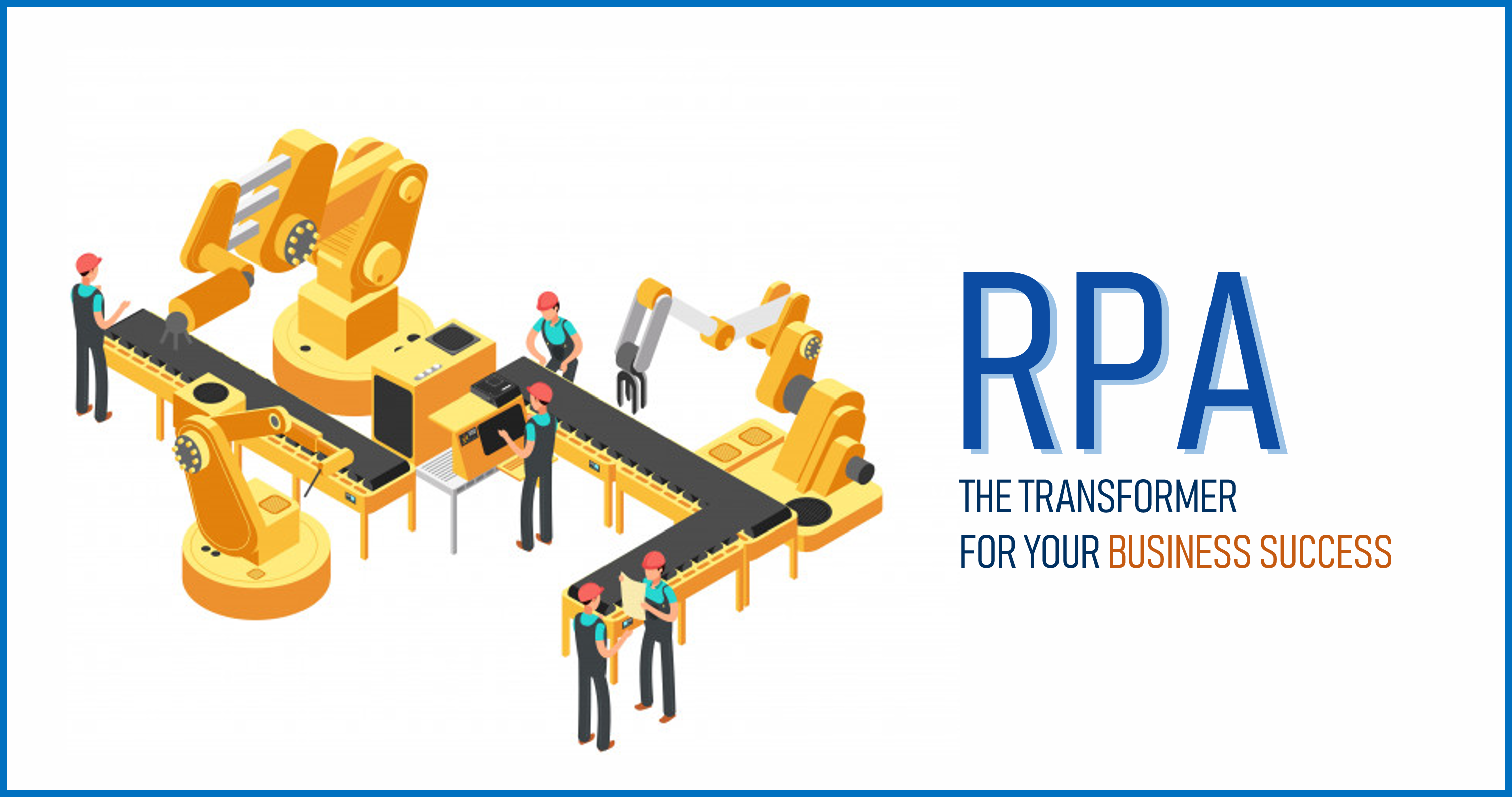 RPA: THE TRANSFORMER FOR YOUR BUSINESS SUCCESS